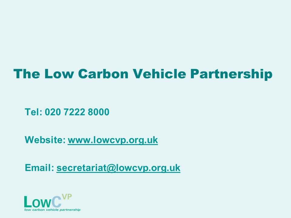 The Low Carbon Vehicle Partnership Tel: 020 7222 8000 Website: www.lowcvp.org.ukwww.lowcvp.org.uk Email: secretariat@lowcvp.org.uksecretariat@lowcvp.o