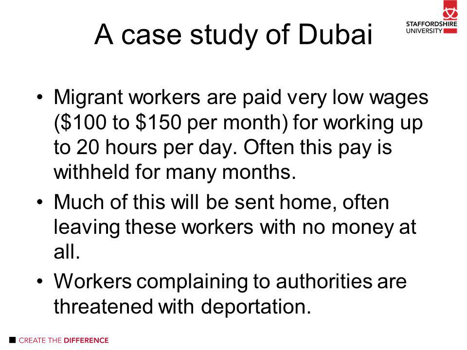 Migrant workers are paid very low wages ($100 to $150 per month) for working up to 20 hours per day.