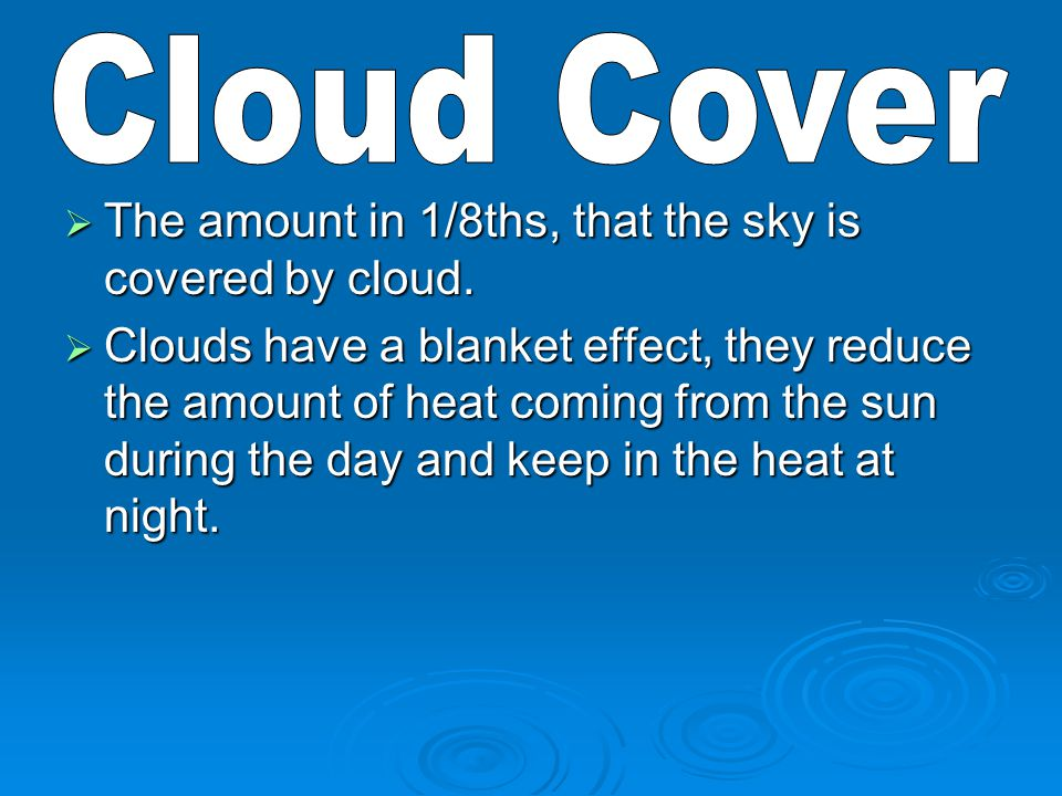  The amount in 1/8ths, that the sky is covered by cloud.  Clouds have a blanket effect, they reduce the amount of heat coming from the sun during th