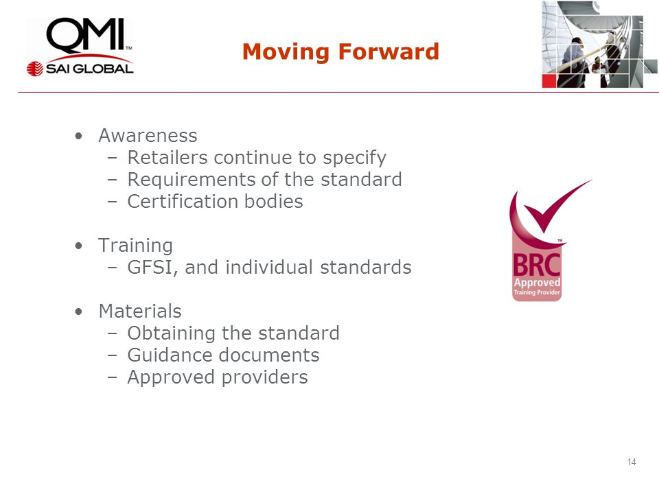 14 Moving Forward Awareness –Retailers continue to specify –Requirements of the standard –Certification bodies Training –GFSI, and individual standards Materials –Obtaining the standard –Guidance documents –Approved providers