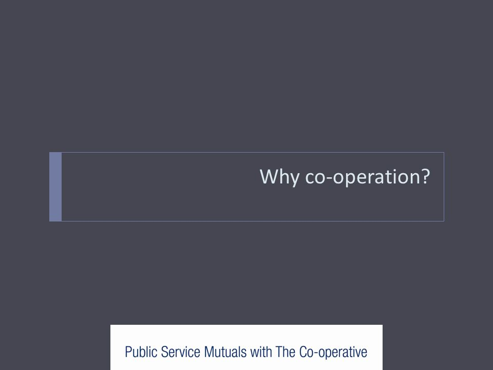 Why co-operation?