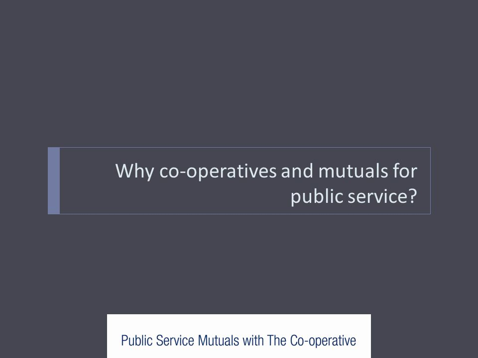 Why co-operatives and mutuals for public service?