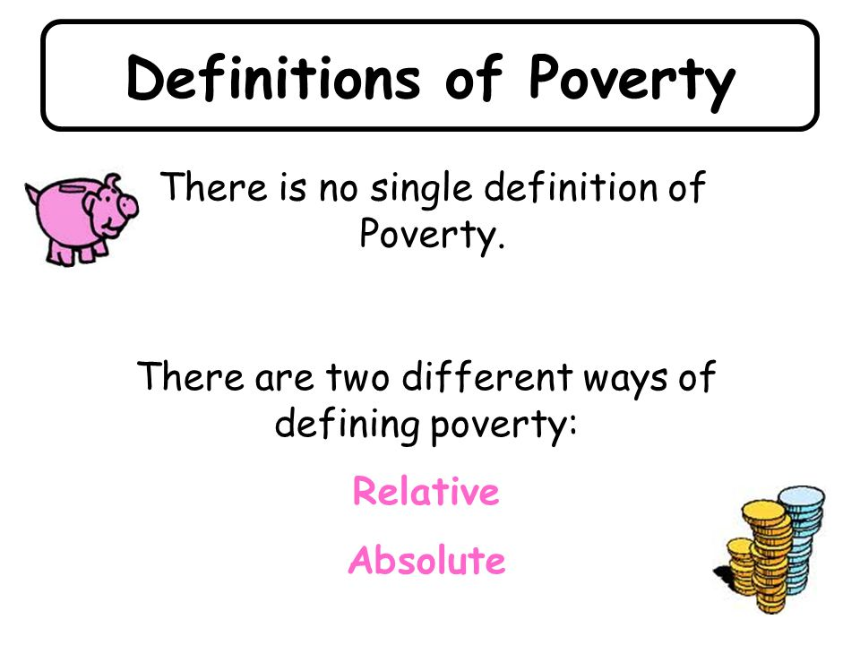 Absolute Poverty This term is used to describe the type of poverty experienced in very poor, lesser developed countries.