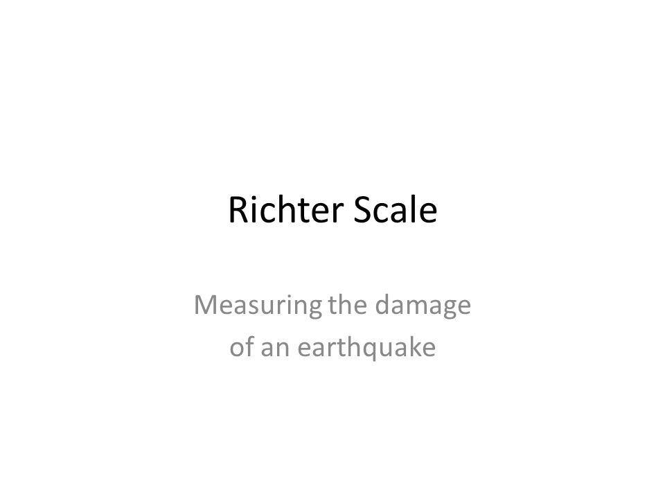 Richter Scale Measuring the damage of an earthquake