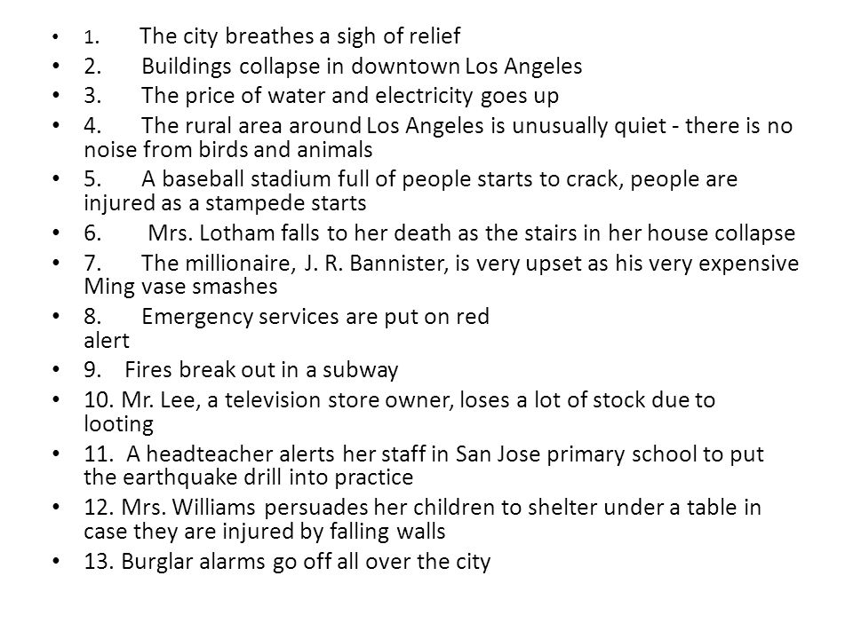 1. The city breathes a sigh of relief 2. Buildings collapse in downtown Los Angeles 3.