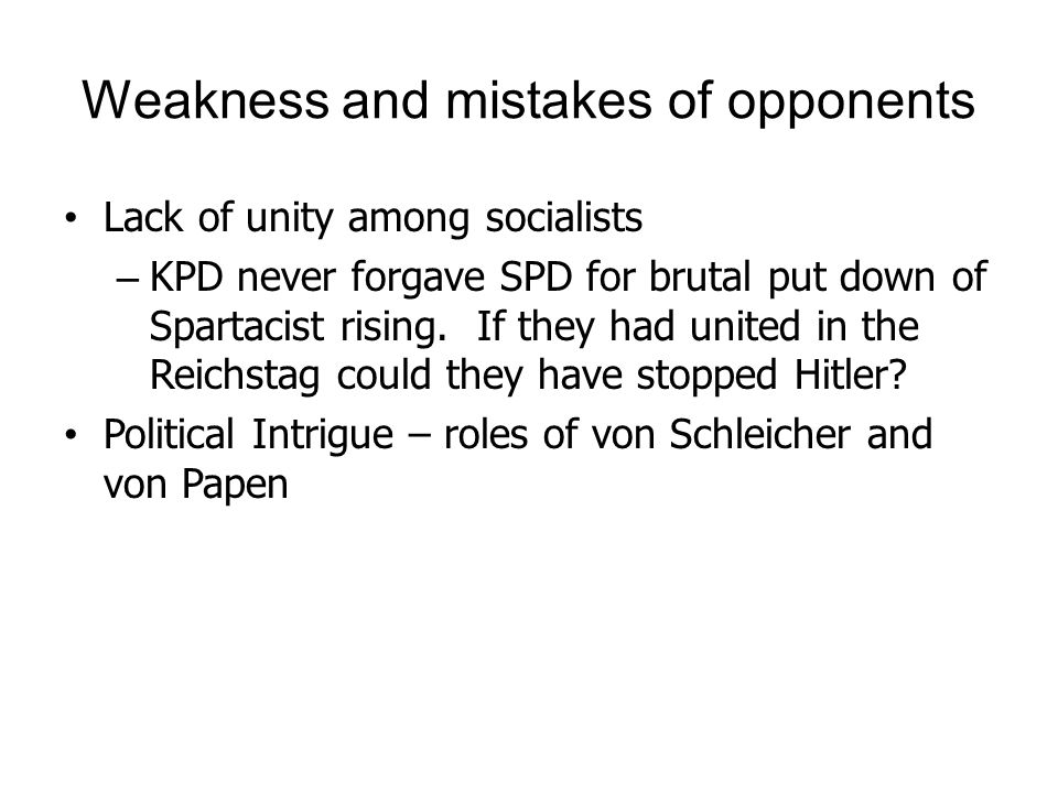 Weakness and mistakes of opponents Lack of unity among socialists – KPD never forgave SPD for brutal put down of Spartacist rising. If they had united