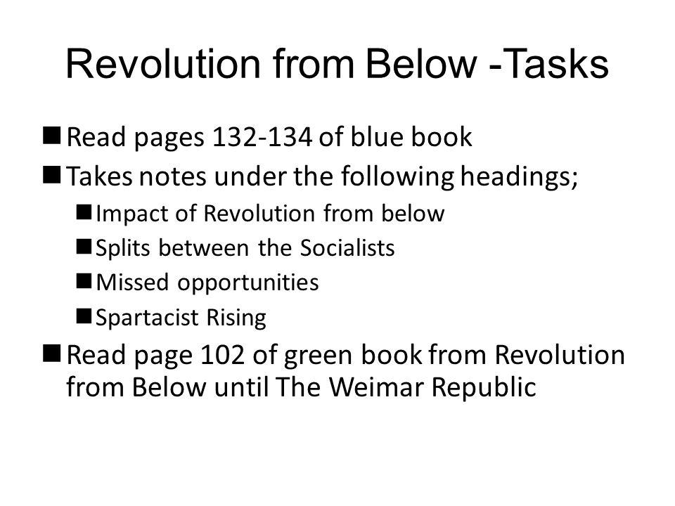 Revolution from Below -Tasks Read pages 132-134 of blue book Takes notes under the following headings; Impact of Revolution from below Splits between
