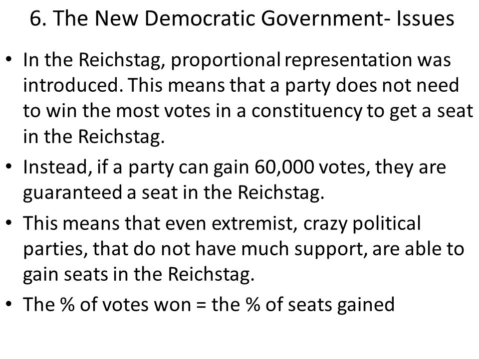 6. The New Democratic Government- Issues In the Reichstag, proportional representation was introduced. This means that a party does not need to win th