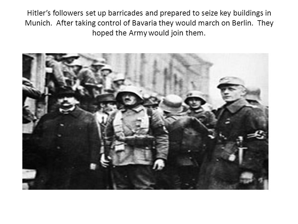 Hitler's followers set up barricades and prepared to seize key buildings in Munich. After taking control of Bavaria they would march on Berlin. They h