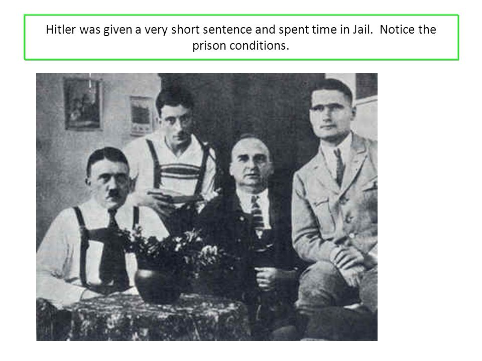 Hitler was given a very short sentence and spent time in Jail. Notice the prison conditions.