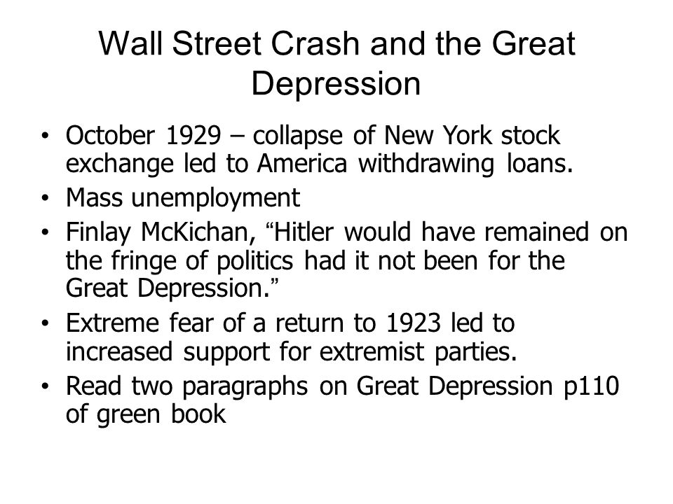 Wall Street Crash and the Great Depression October 1929 – collapse of New York stock exchange led to America withdrawing loans. Mass unemployment Finl