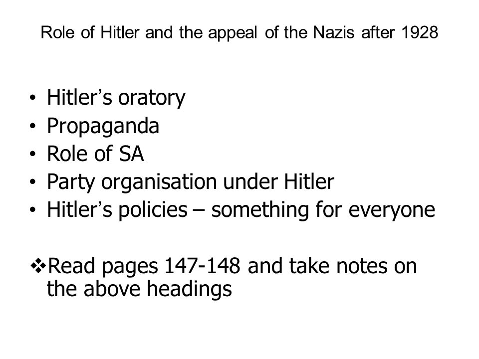 Role of Hitler and the appeal of the Nazis after 1928 Hitler's oratory Propaganda Role of SA Party organisation under Hitler Hitler's policies – somet