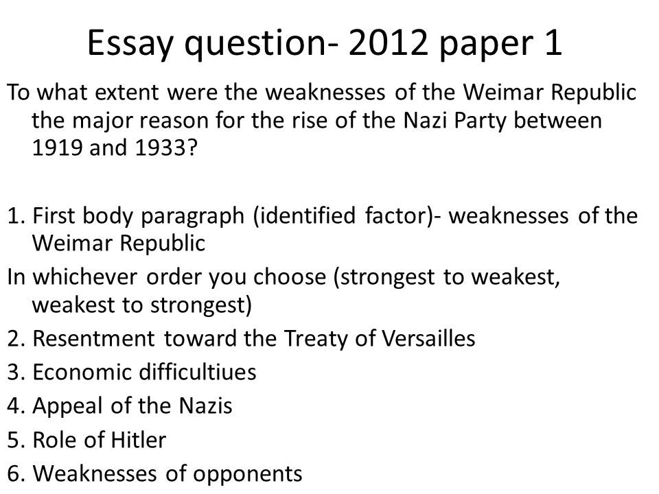 Essay question- 2012 paper 1 To what extent were the weaknesses of the Weimar Republic the major reason for the rise of the Nazi Party between 1919 an