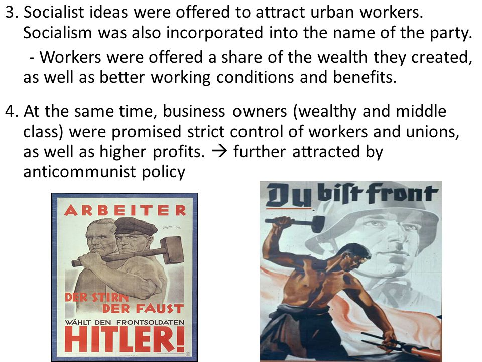3. Socialist ideas were offered to attract urban workers. Socialism was also incorporated into the name of the party. - Workers were offered a share o