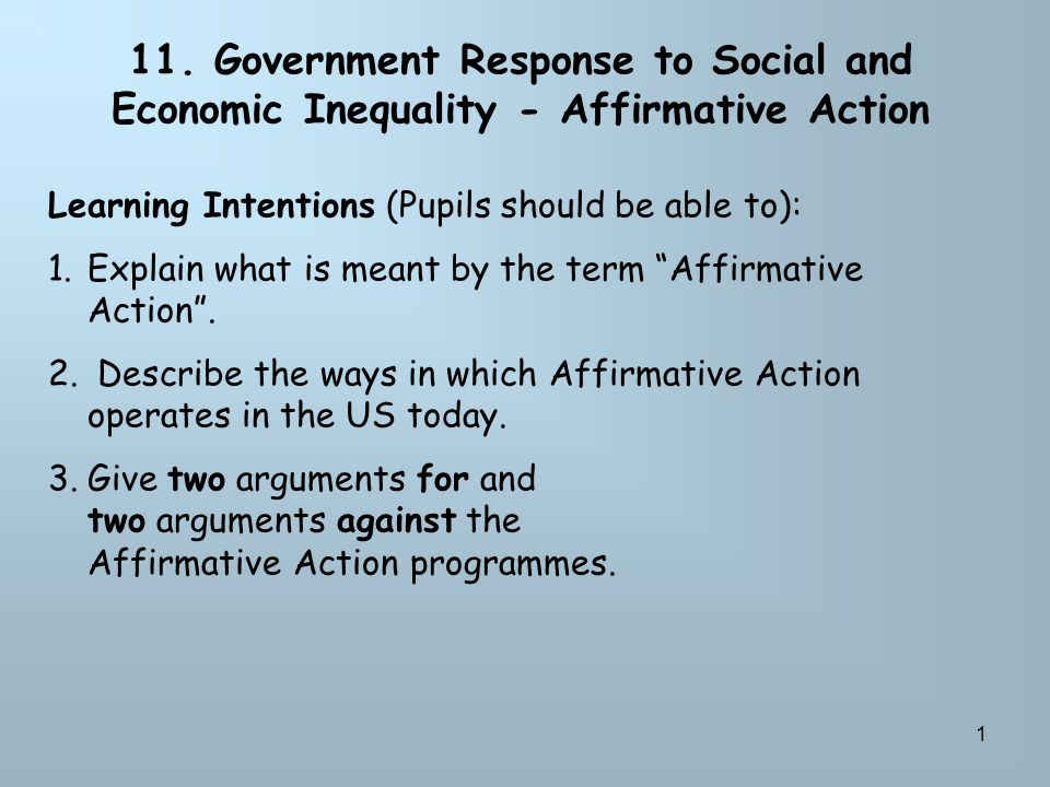 1 11. Government Response to Social and Economic Inequality - Affirmative Action Learning Intentions (Pupils should be able to): 1.Explain what is mea