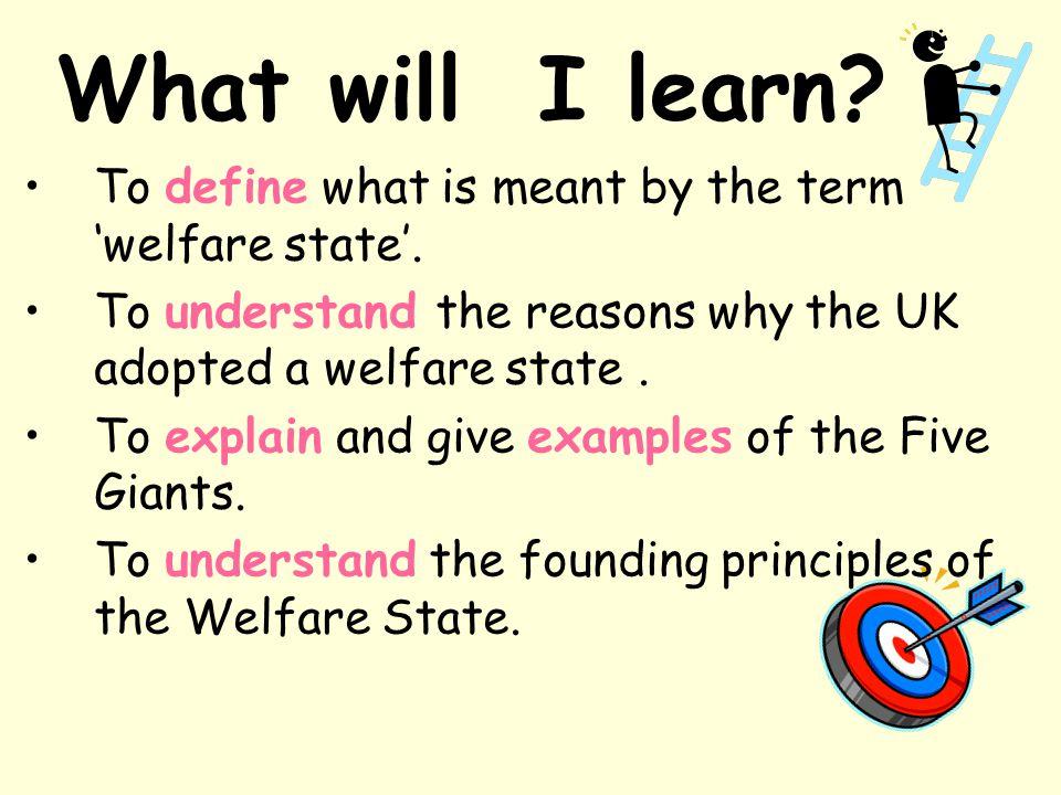 Success Criteria Define the term 'welfare state'.