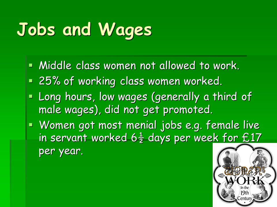 7 Jobs and Wages  Middle class women not allowed to work.