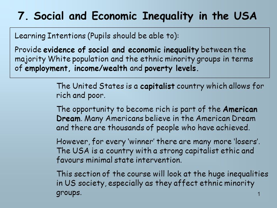 1 7. Social and Economic Inequality in the USA The United States is a capitalist country which allows for rich and poor. The opportunity to become ric