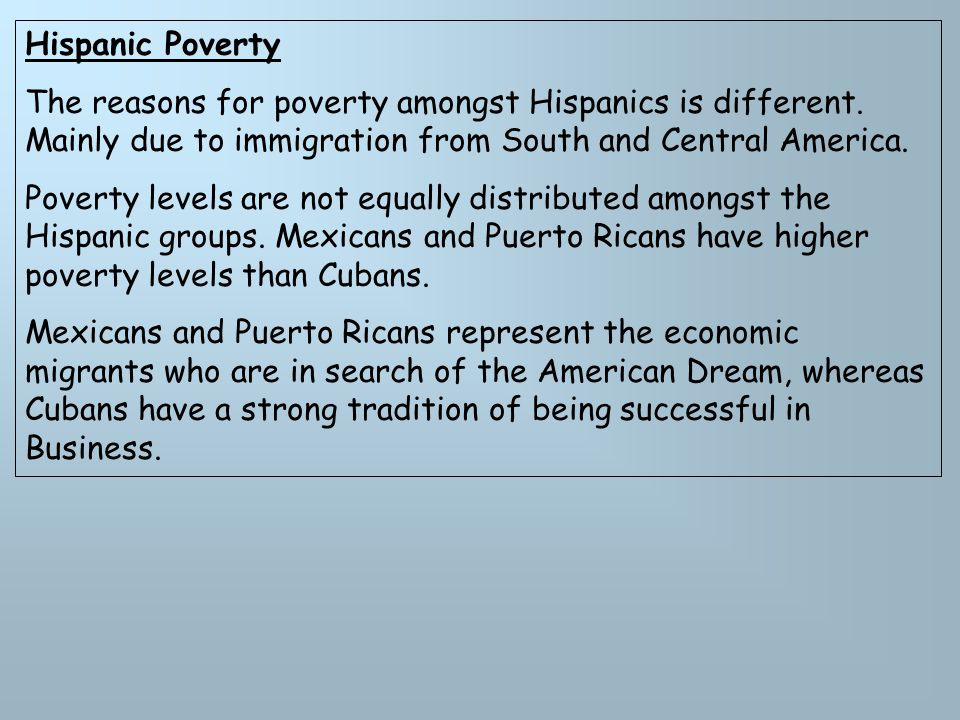Hispanic Poverty The reasons for poverty amongst Hispanics is different.