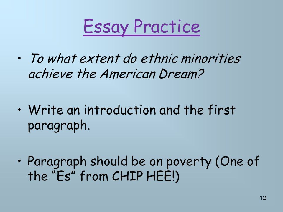 Essay Practice To what extent do ethnic minorities achieve the American Dream? Write an introduction and the first paragraph. Paragraph should be on p