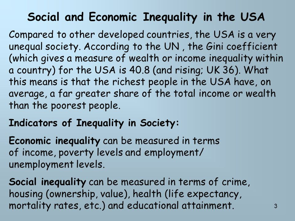 3 Social and Economic Inequality in the USA Compared to other developed countries, the USA is a very unequal society.