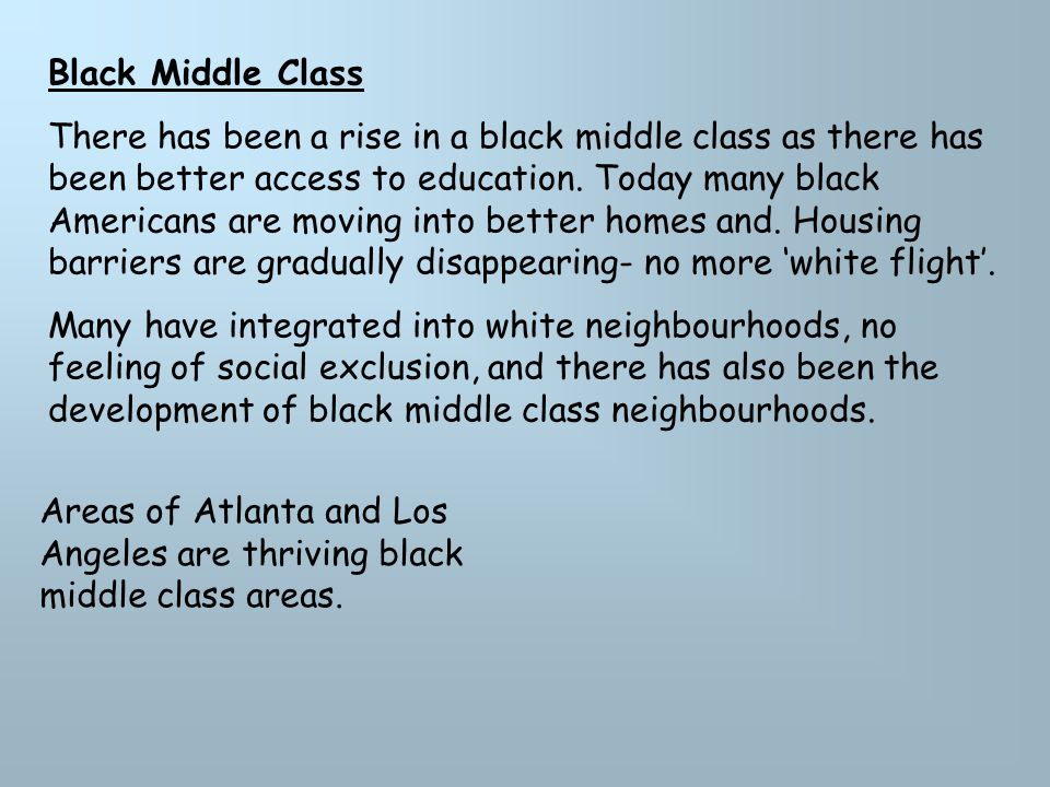 Black Middle Class There has been a rise in a black middle class as there has been better access to education.