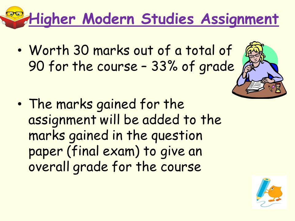 Higher Modern Studies Assignment Worth 30 marks out of a total of 90 for the course – 33% of grade The marks gained for the assignment will be added t