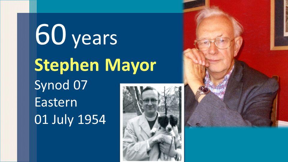 60 years Stephen Mayor Synod 07 Eastern 01 July 1954