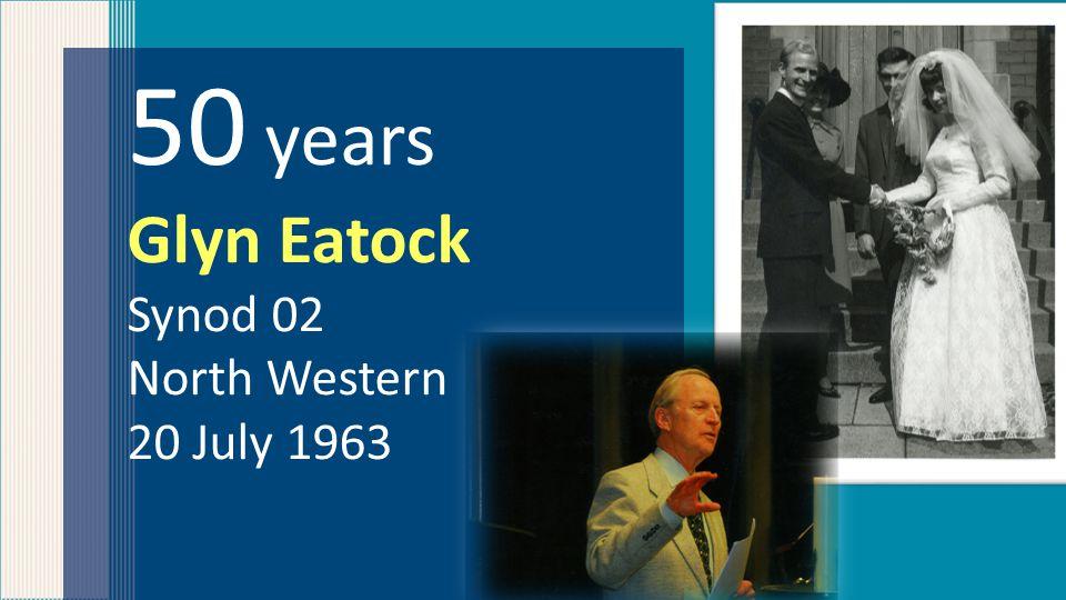 50 years Glyn Eatock Synod 02 North Western 20 July 1963