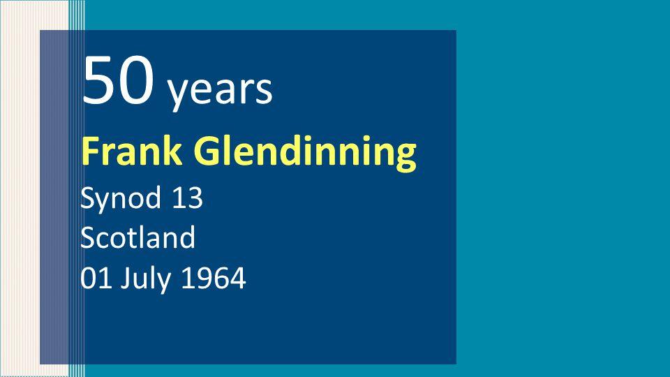 50 years Frank Glendinning Synod 13 Scotland 01 July 1964