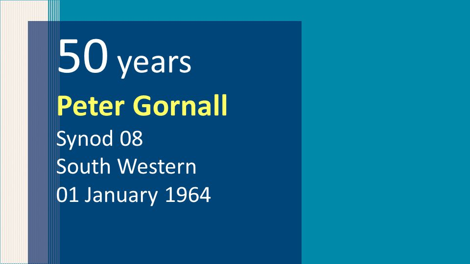 50 years Peter Gornall Synod 08 South Western 01 January 1964