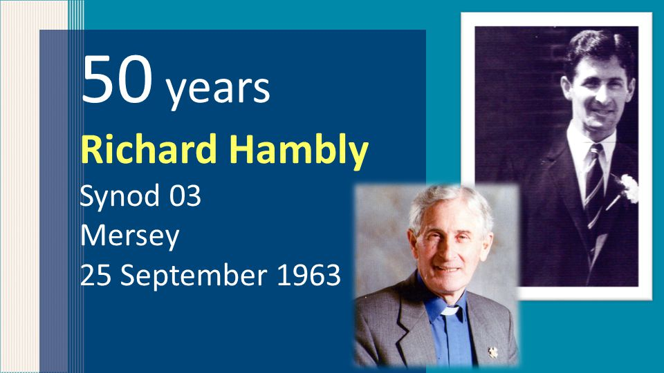 50 years Richard Hambly Synod 03 Mersey 25 September 1963