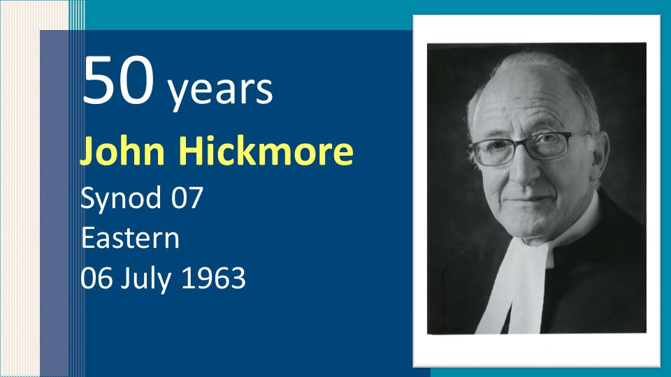 50 years John Hickmore Synod 07 Eastern 06 July 1963