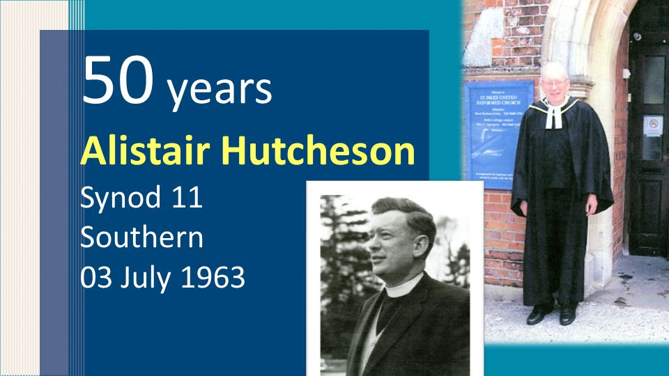 50 years Alistair Hutcheson Synod 11 Southern 03 July 1963
