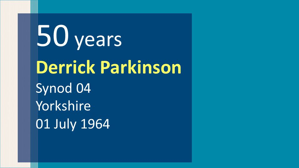 50 years Derrick Parkinson Synod 04 Yorkshire 01 July 1964