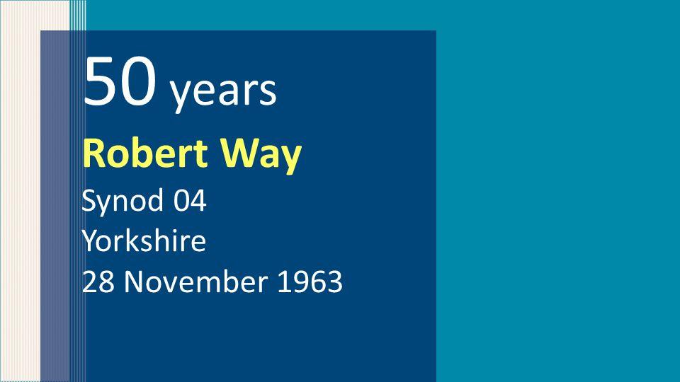 50 years Robert Way Synod 04 Yorkshire 28 November 1963