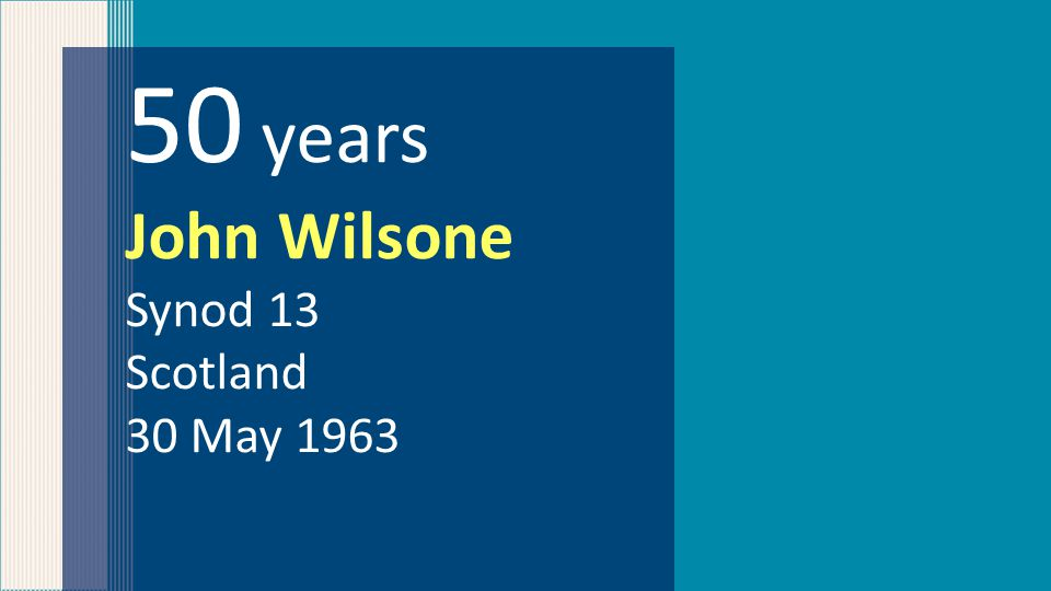 50 years John Wilsone Synod 13 Scotland 30 May 1963