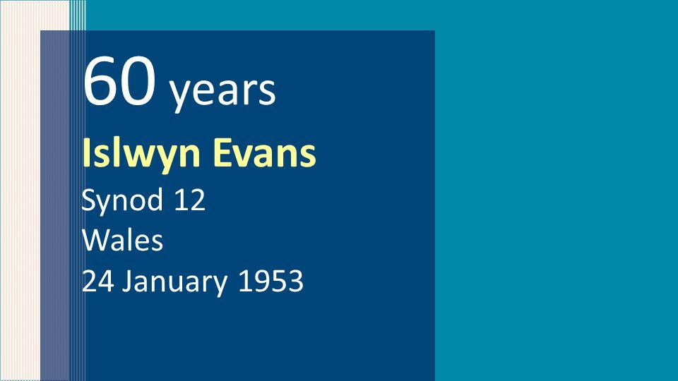 60 years Islwyn Evans Synod 12 Wales 24 January 1953