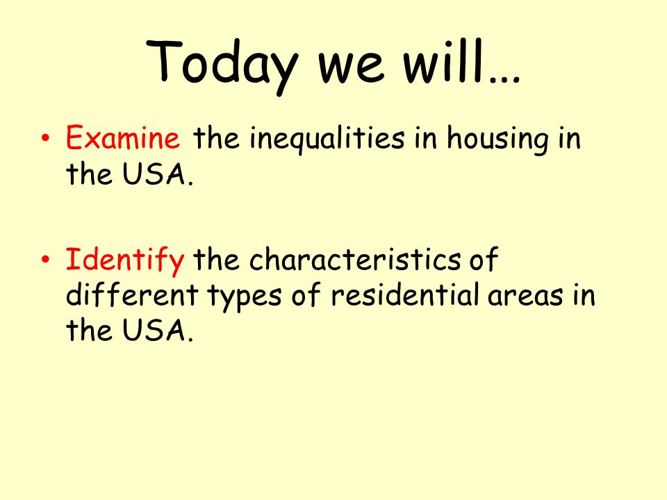 Today we will… Examine the inequalities in housing in the USA.
