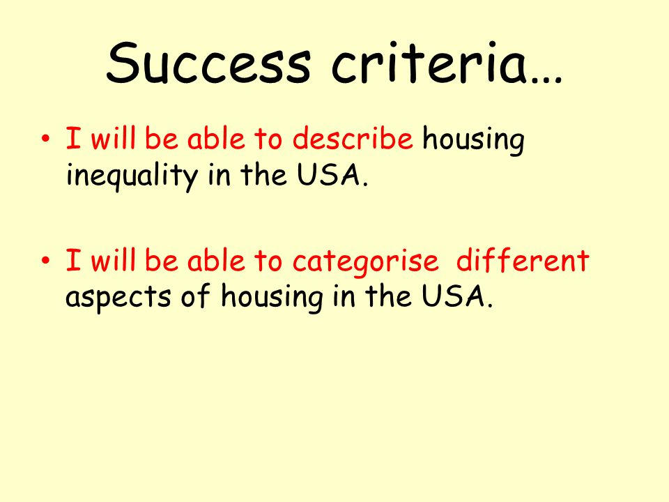 Success criteria… I will be able to describe housing inequality in the USA.