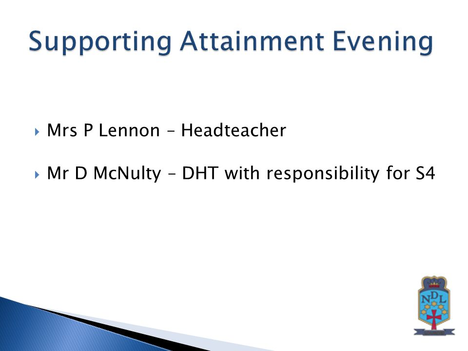  Mrs P Lennon – Headteacher  Mr D McNulty – DHT with responsibility for S4