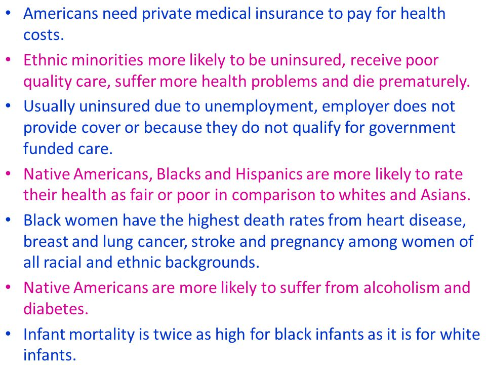 Americans need private medical insurance to pay for health costs. Ethnic minorities more likely to be uninsured, receive poor quality care, suffer mor