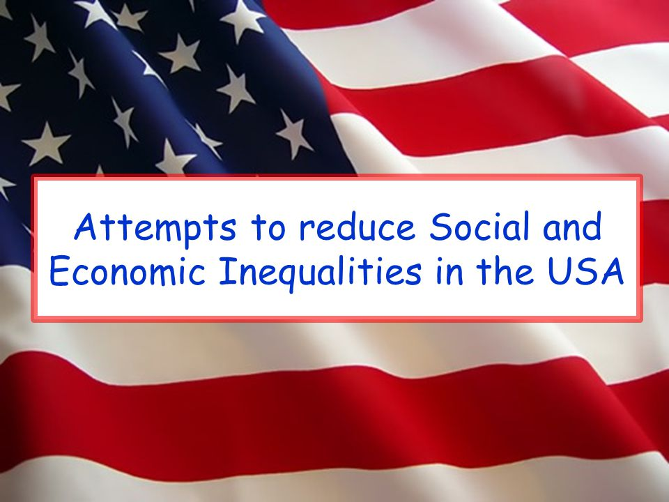 Attempts to reduce Social and Economic Inequalities in the USA