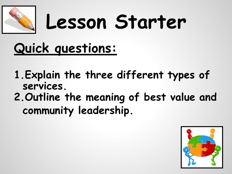Lesson Starter Quick questions: 1.Explain the three different types of services.
