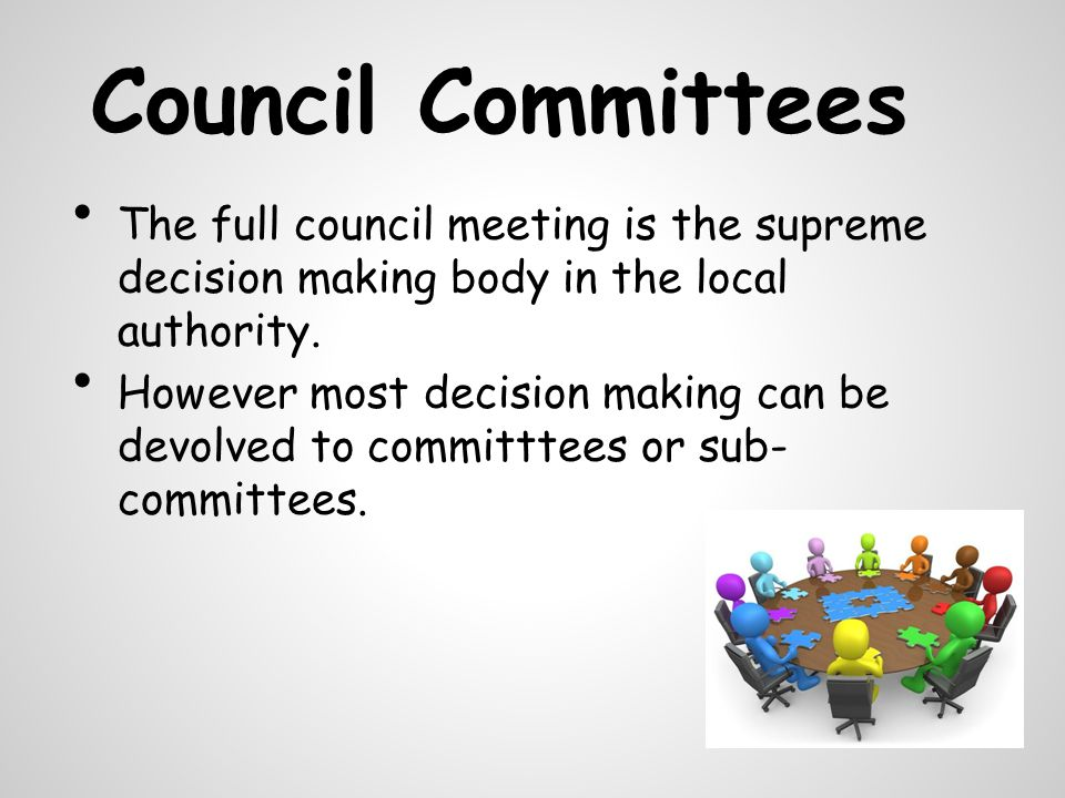 Council Committees The full council meeting is the supreme decision making body in the local authority.
