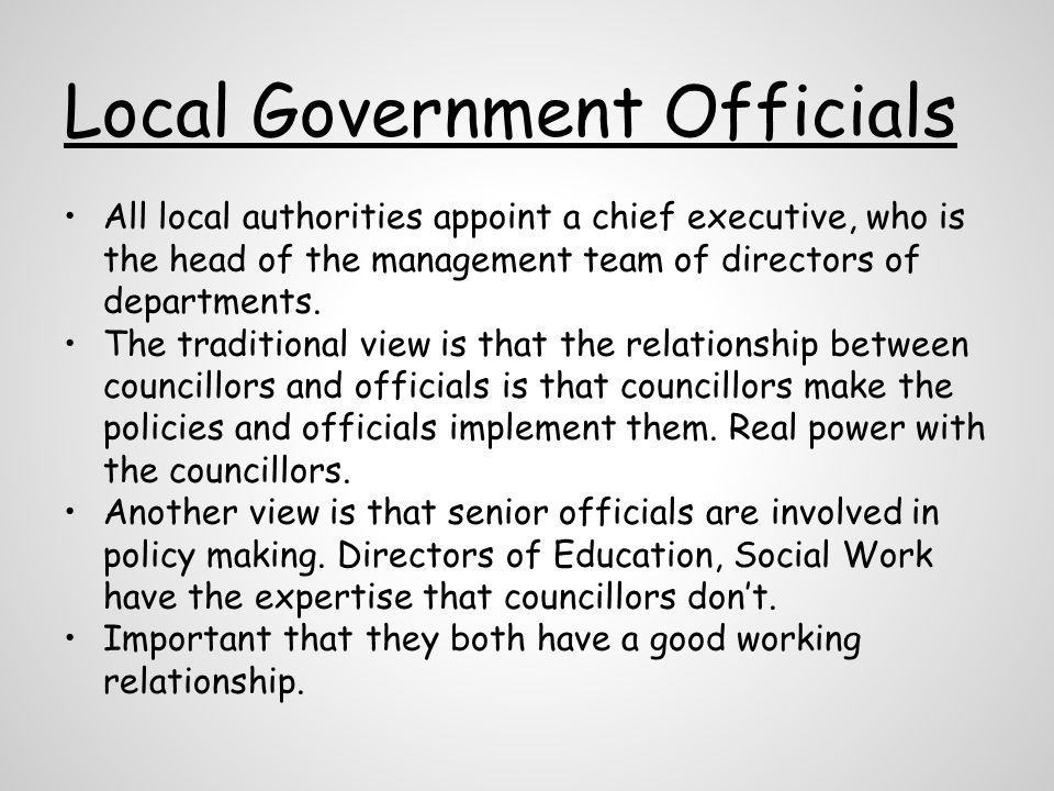 Local Government Officials All local authorities appoint a chief executive, who is the head of the management team of directors of departments.