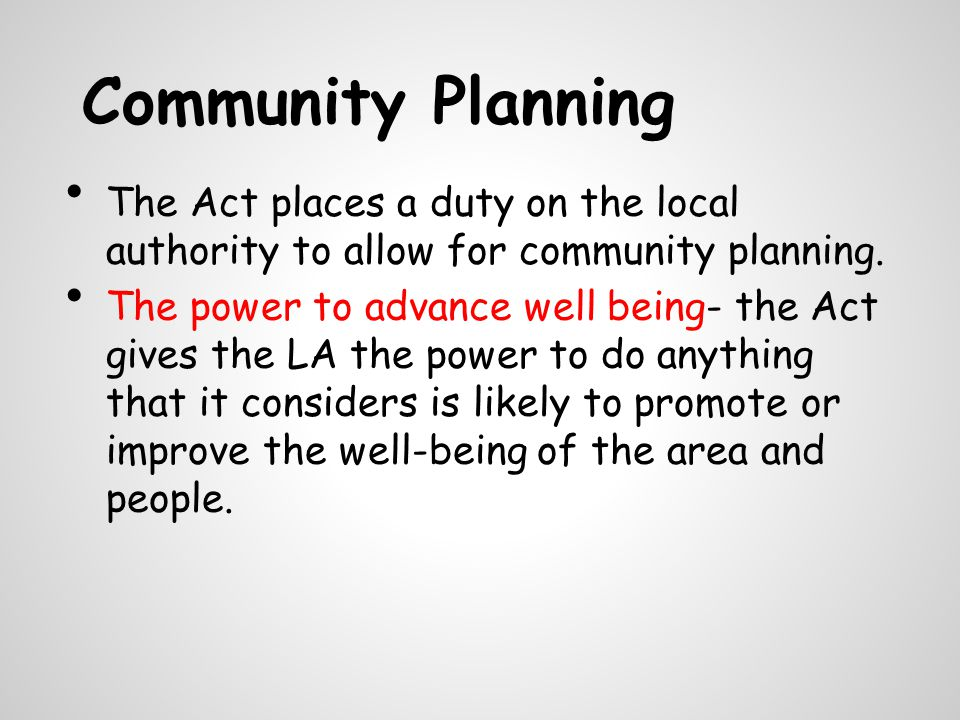 Community Planning The Act places a duty on the local authority to allow for community planning.