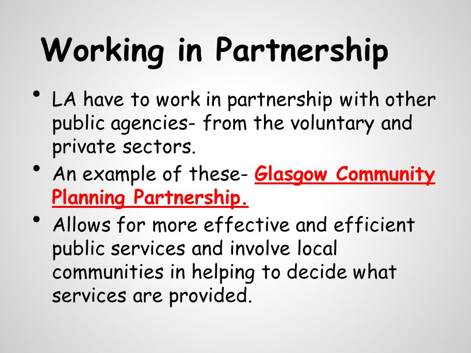 Working in Partnership LA have to work in partnership with other public agencies- from the voluntary and private sectors.