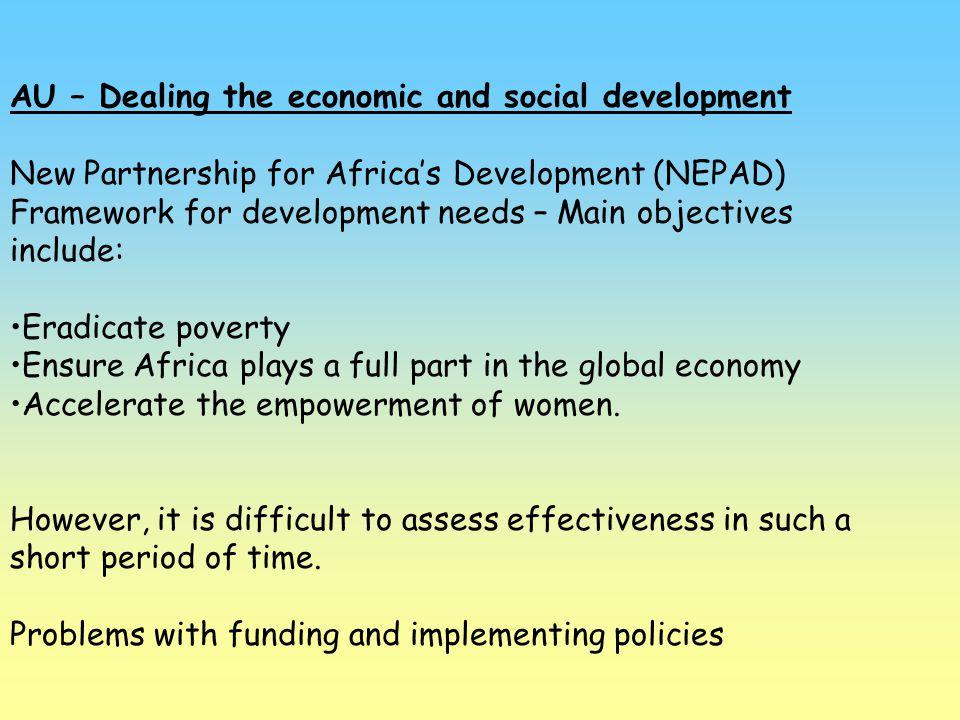 AU – Dealing the economic and social development New Partnership for Africa's Development (NEPAD) Framework for development needs – Main objectives in
