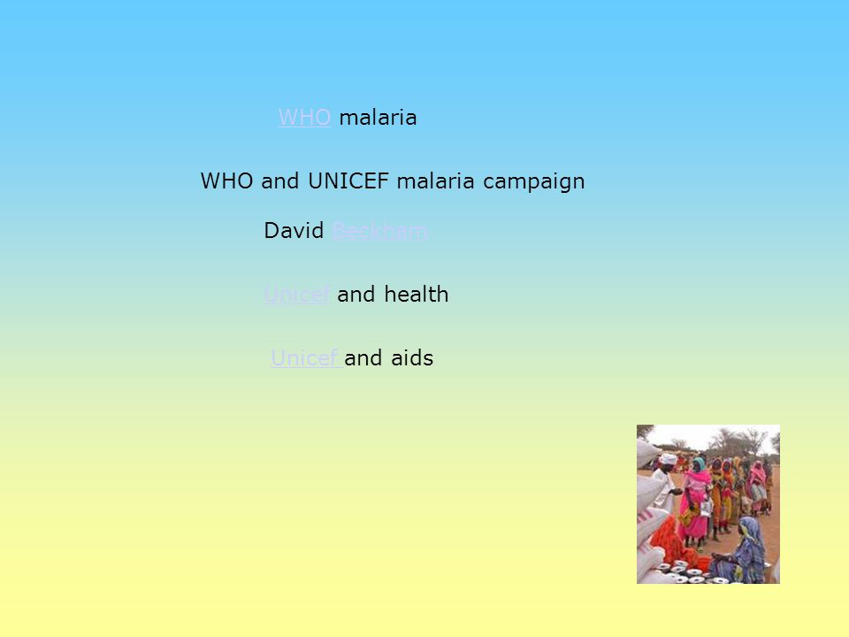David Beckham UnicefUnicef and health Unicef Unicef and aids WHOWHO malaria WHO and UNICEF malaria campaign